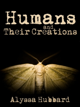Humans and Their Creations by Alyssa Hubbard Cover Art by Cover Bistro (Jessica Richardson)